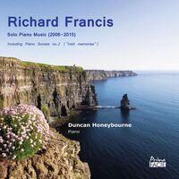Duncan Honeybourne - Richard Francis: Solo Piano Music (2006-2015)
