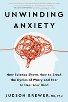 Brewer, Judson - Unwinding Anxiety: New Science Shows How to Break the Cycles of Worryand Fear to Heal Your Mind
