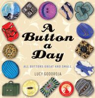 Godoroja, Lucy - A Button a Day: All buttons great and small