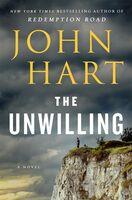 John Hart - The Unwilling: A Novel