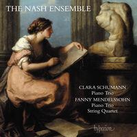 Nash Ensemble - C. Schumann & F. Mendelssohn: Piano Trios & String Quartet