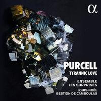 Purcell / Ensemble Les Surprises / Camboulas - Tyrannic Love