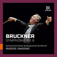 Bavarian Radio Symphony Orchestra - Anton Bruckner: Symphony No. 6