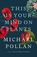 Pollan, Michael - This Is Your Mind on Plants