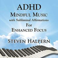 Steven Halpern - Adhd Mindful Music With Subliminal Affirmations