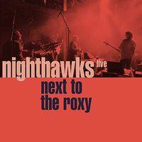 Nighthawks - Next To The Roxy