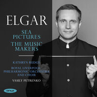 Vasily Petrenko - Elgar: Sea Pictures The Music Makers