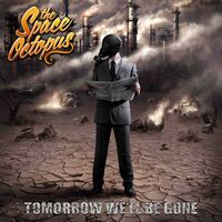 Space Octopus - Tomorrow We'll Be Gone (Uk)