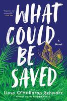 Schwarz, Liese O'Halloran - What Could Be Saved: A Novel