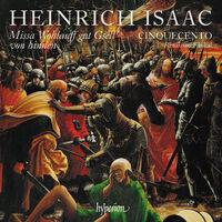 Cinquecento - Isaac: Missa Wohlauff Gut Gsell Von Hinnen & Other