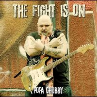 Popa Chubby - Fight Is On