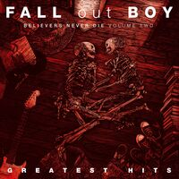Fall Out Boy - Believers Never Die, Vol. 2