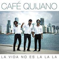 Cafe Quijano - La Vida No Es Lalala [Reissue] (Spa)