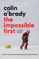 O'Brady, Colin - The Impossible First Young Readers Edition: An Explorer's Race AcrossAntarctica