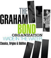 Graham Bond  Organization - Wade In The Water: Classics, Origins & Oddities