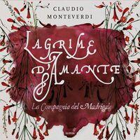 Monteverdi / Compagnia Del Madrigale - Lagrime D'amante