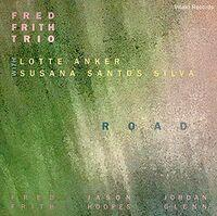 Fred Frith  / Anker,Lotte / Susana Santos Silva - Road