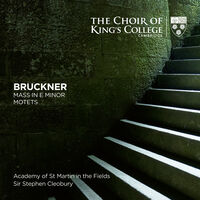 Choir Of Kings College Cambridge - Bruckner: Mass In E Minor, Motets