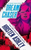 Ashley, Kristen - Dream Chaser: A Dream Team Novel