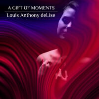 Louis Anthony deLise - Gift Of Moments