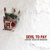 Devil To Pay - Forever Never Or Whenever