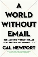 Newport, Cal - A World Without Email: Reimagining Work in an Age of CommunicationOverload