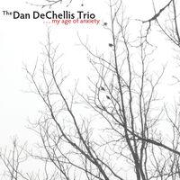 Dan Dechellis - My Age Of Anxiety