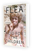 Flea - Acid for the Children: A Memoir [Book]