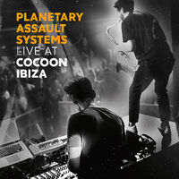 Planetary Assault Systems - Live At Cocoon Ibiza