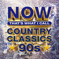 Now That's What I Call Music! - NOW That's What I Call Country Classics 90s
