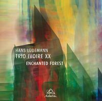 Ludemann / Ludemann / Trio Ivoire Xx - Enchanted Forest