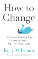 Milkman, Katy - How to Change : The Science of Getting from Where You Are to Where YouWant to Be