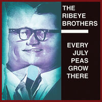 Ribeye Brothers - Every July Peas Grow There