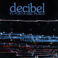 Decibel - El Poeta del Ruido