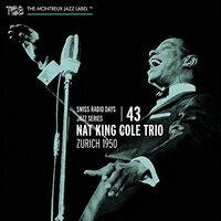 Nat King Cole Trio - Swiss Radio Days Vol. 43 - Zurich 1950