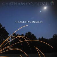 Chatham County Line - Strange Fascination (First Edition)