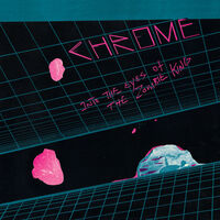 Chrome - Into The Eyes Of The Zombie King (Ltd)