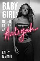 Iandoli, Kathy - Baby Girl: Better Known as Aaliyah