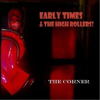 Early Times & The High Rollers - Corner