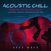 Deep Wave - Acoustic Chill: Tribute To Elton John