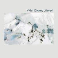 Whit Dickey - Morph (2pk)