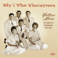Sly & The Viscaynes - Yellow Moon: Complete Recordings 1961-1962