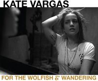 Kate Vargas - For The Wolfish & Wandering