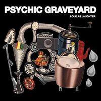 Psychic Graveyard - Loud As Laughter