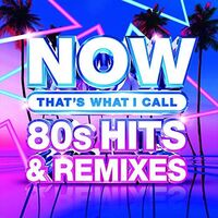Now That's What I Call Music! - Now 80's Hits & Remixes (Various Artists)
