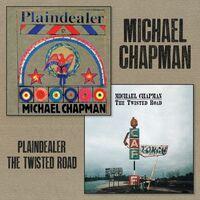 Michael Chapman - Plaindealer + Twisted Road