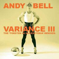 Andy Bell - Variance Iii: The Torsten In Queereteria Remixes