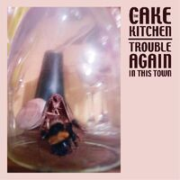 Cakekitchen - Trouble Again In This Town