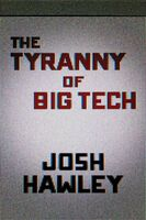 Hawley, Josh - The Tyranny of Big Tech