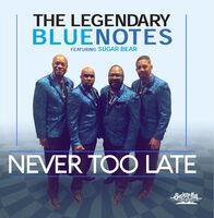 The Legendary Bluenotes - Never Too Late